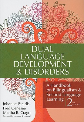 Dual Language Development & Disorders By Paradis, Johanne, Ph.D. (EDT)/ Genesee, Fred, Ph.D. (EDT)/ Crago, Martha B., Ph.D. (EDT)/ Leonard, Laurence B. (FRW)